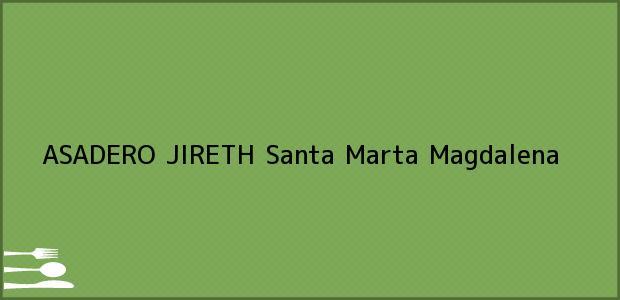 Teléfono, Dirección y otros datos de contacto para ASADERO JIRETH, Santa Marta, Magdalena, Colombia