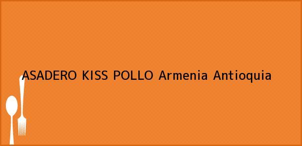Teléfono, Dirección y otros datos de contacto para ASADERO KISS POLLO, Armenia, Antioquia, Colombia