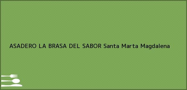 Teléfono, Dirección y otros datos de contacto para ASADERO LA BRASA DEL SABOR, Santa Marta, Magdalena, Colombia