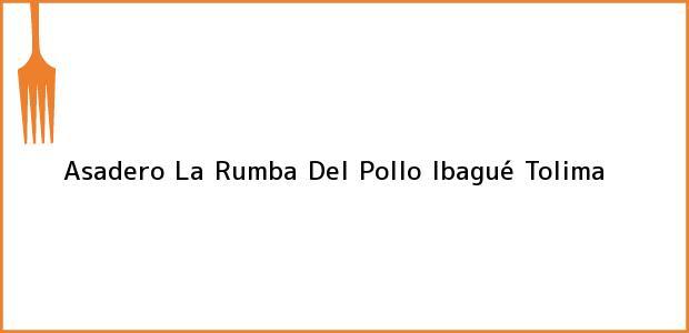 Teléfono, Dirección y otros datos de contacto para Asadero La Rumba Del Pollo, Ibagué, Tolima, Colombia
