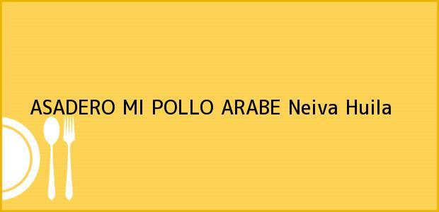 Teléfono, Dirección y otros datos de contacto para ASADERO MI POLLO ARABE, Neiva, Huila, Colombia