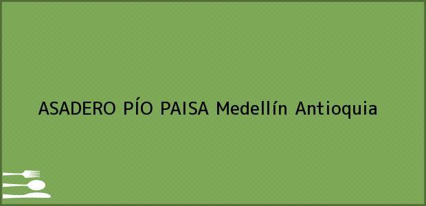 Teléfono, Dirección y otros datos de contacto para ASADERO PÍO PAISA, Medellín, Antioquia, Colombia