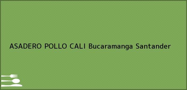 Teléfono, Dirección y otros datos de contacto para ASADERO POLLO CALI, Bucaramanga, Santander, Colombia