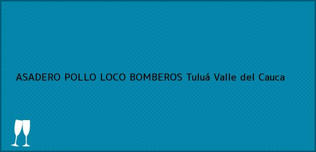 Teléfono, Dirección y otros datos de contacto para ASADERO POLLO LOCO BOMBEROS, Tuluá, Valle del Cauca, Colombia