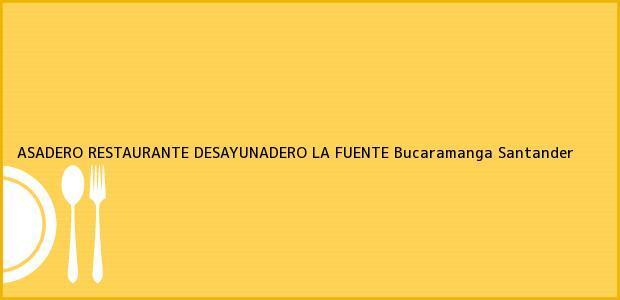 Teléfono, Dirección y otros datos de contacto para ASADERO RESTAURANTE DESAYUNADERO LA FUENTE, Bucaramanga, Santander, Colombia
