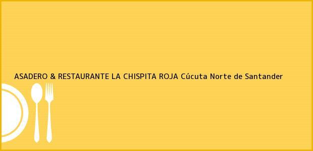 Teléfono, Dirección y otros datos de contacto para ASADERO & RESTAURANTE LA CHISPITA ROJA, Cúcuta, Norte de Santander, Colombia
