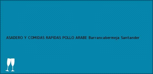 Teléfono, Dirección y otros datos de contacto para ASADERO Y COMIDAS RAPIDAS POLLO ARABE, Barrancabermeja, Santander, Colombia
