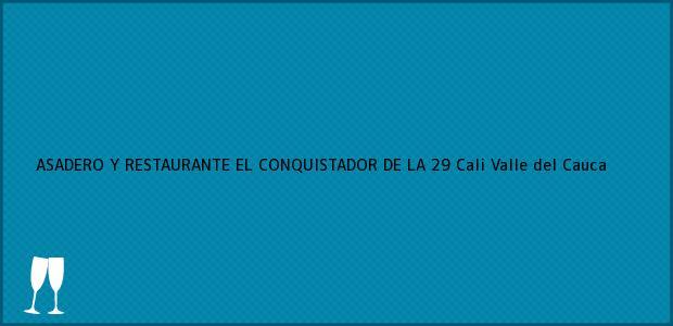 Teléfono, Dirección y otros datos de contacto para ASADERO Y RESTAURANTE EL CONQUISTADOR DE LA 29, Cali, Valle del Cauca, Colombia
