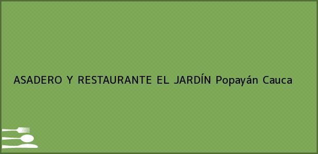 Teléfono, Dirección y otros datos de contacto para ASADERO Y RESTAURANTE EL JARDÍN, Popayán, Cauca, Colombia