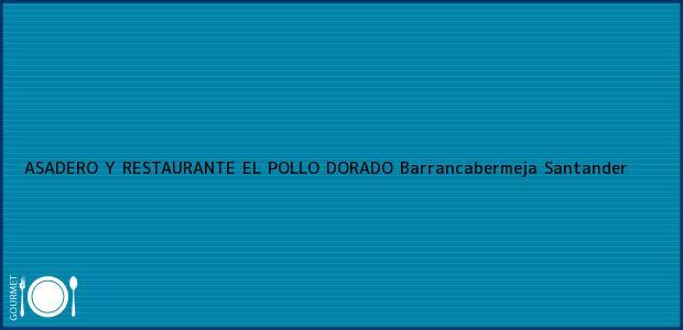 Teléfono, Dirección y otros datos de contacto para ASADERO Y RESTAURANTE EL POLLO DORADO, Barrancabermeja, Santander, Colombia