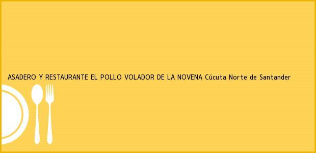 Teléfono, Dirección y otros datos de contacto para ASADERO Y RESTAURANTE EL POLLO VOLADOR DE LA NOVENA, Cúcuta, Norte de Santander, Colombia