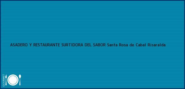 Teléfono, Dirección y otros datos de contacto para ASADERO Y RESTAURANTE SURTIDORA DEL SABOR, Santa Rosa de Cabal, Risaralda, Colombia