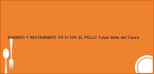 Teléfono, Dirección y otros datos de contacto para ASADERO Y RESTAURANTE YO SI SOY EL POLLO, Tuluá, Valle del Cauca, Colombia