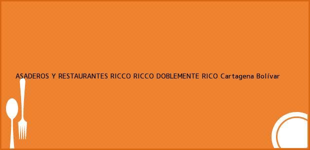 Teléfono, Dirección y otros datos de contacto para ASADEROS Y RESTAURANTES RICCO RICCO DOBLEMENTE RICO, Cartagena, Bolívar, Colombia