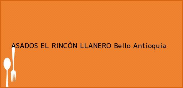Teléfono, Dirección y otros datos de contacto para ASADOS EL RINCÓN LLANERO, Bello, Antioquia, Colombia