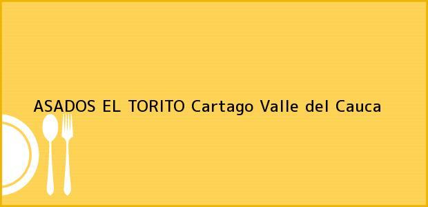 Teléfono, Dirección y otros datos de contacto para ASADOS EL TORITO, Cartago, Valle del Cauca, Colombia