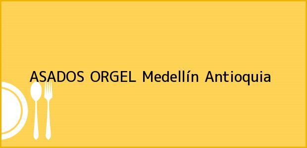Teléfono, Dirección y otros datos de contacto para ASADOS ORGEL, Medellín, Antioquia, Colombia