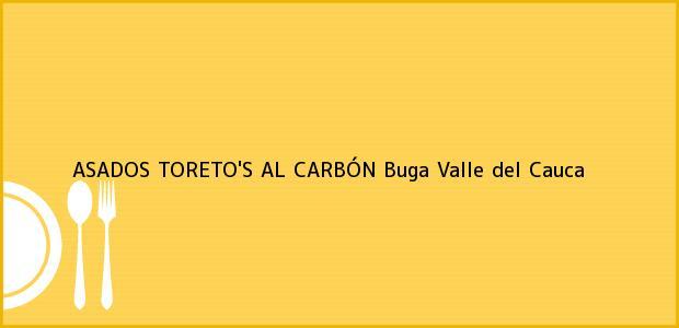 Teléfono, Dirección y otros datos de contacto para ASADOS TORETO'S AL CARBÓN, Buga, Valle del Cauca, Colombia