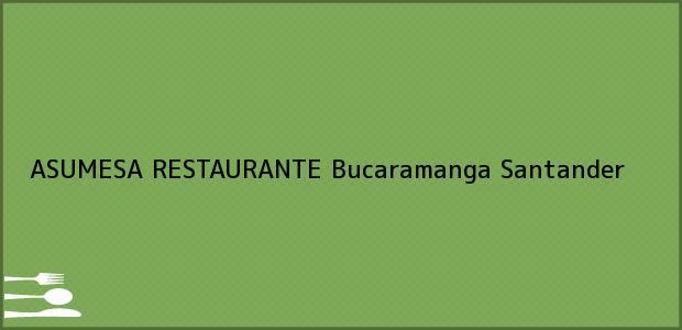 Teléfono, Dirección y otros datos de contacto para ASUMESA RESTAURANTE, Bucaramanga, Santander, Colombia