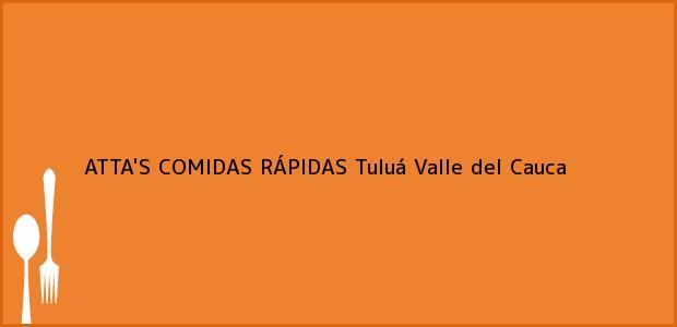 Teléfono, Dirección y otros datos de contacto para ATTA'S COMIDAS RÁPIDAS, Tuluá, Valle del Cauca, Colombia