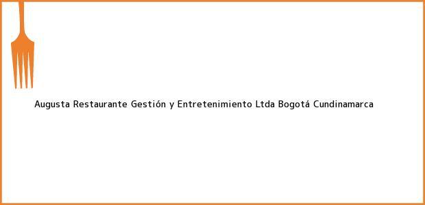 Teléfono, Dirección y otros datos de contacto para Augusta Restaurante Gestión y Entretenimiento Ltda, Bogotá, Cundinamarca, Colombia