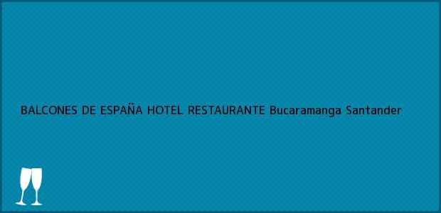 Teléfono, Dirección y otros datos de contacto para BALCONES DE ESPAÑA HOTEL RESTAURANTE, Bucaramanga, Santander, Colombia