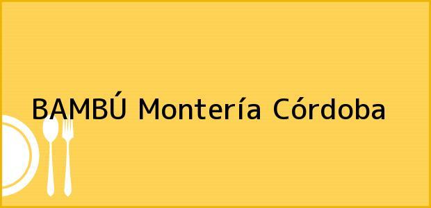 Teléfono, Dirección y otros datos de contacto para BAMBÚ, Montería, Córdoba, Colombia