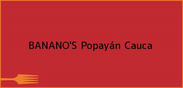 Teléfono, Dirección y otros datos de contacto para BANANO'S, Popayán, Cauca, Colombia