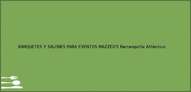 Teléfono, Dirección y otros datos de contacto para BANQUETES Y SALONES PARA EVENTOS MAZZEO'S, Barranquilla, Atlántico, Colombia