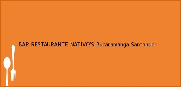 Teléfono, Dirección y otros datos de contacto para BAR RESTAURANTE NATIVO'S, Bucaramanga, Santander, Colombia