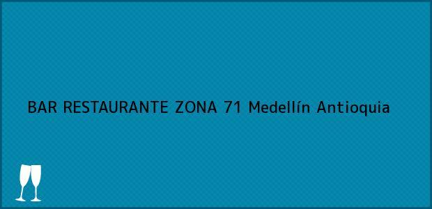 Teléfono, Dirección y otros datos de contacto para BAR RESTAURANTE ZONA 71, Medellín, Antioquia, Colombia