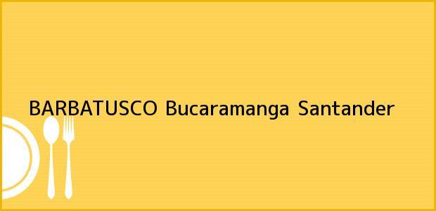 Teléfono, Dirección y otros datos de contacto para BARBATUSCO, Bucaramanga, Santander, Colombia