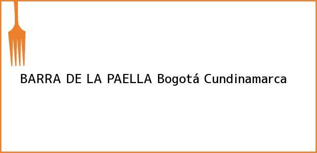 Teléfono, Dirección y otros datos de contacto para BARRA DE LA PAELLA, Bogotá, Cundinamarca, Colombia