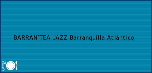 Teléfono, Dirección y otros datos de contacto para BARRAN`TEA JAZZ, Barranquilla, Atlántico, Colombia