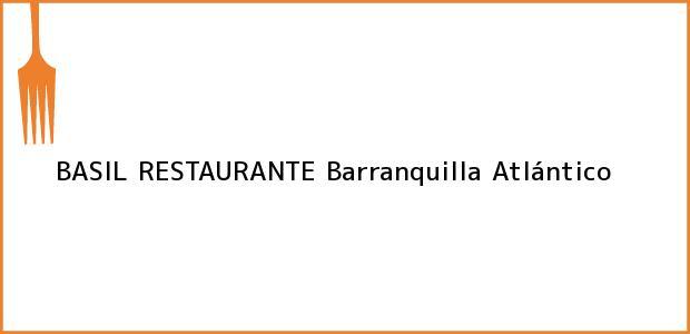 Teléfono, Dirección y otros datos de contacto para BASIL RESTAURANTE, Barranquilla, Atlántico, Colombia