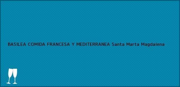 Teléfono, Dirección y otros datos de contacto para BASILEA COMIDA FRANCESA Y MEDITERRANEA, Santa Marta, Magdalena, Colombia