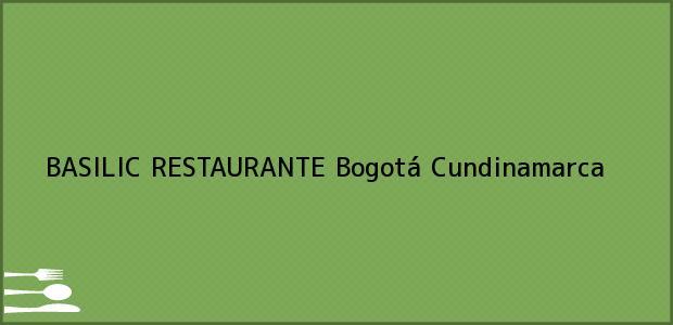 Teléfono, Dirección y otros datos de contacto para BASILIC RESTAURANTE, Bogotá, Cundinamarca, Colombia