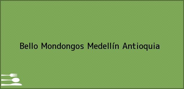 Teléfono, Dirección y otros datos de contacto para Bello Mondongos, Medellín, Antioquia, Colombia