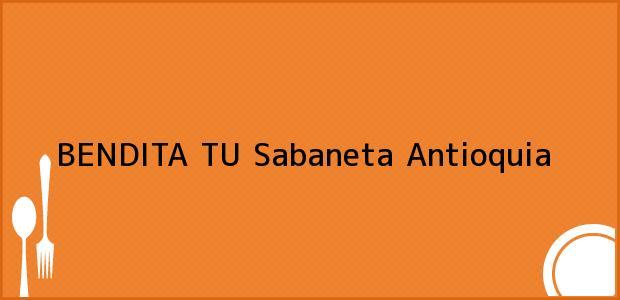 Teléfono, Dirección y otros datos de contacto para BENDITA TU, Sabaneta, Antioquia, Colombia