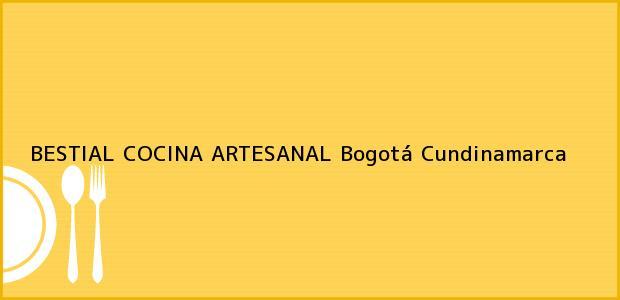 Teléfono, Dirección y otros datos de contacto para BESTIAL COCINA ARTESANAL, Bogotá, Cundinamarca, Colombia