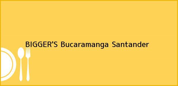 Teléfono, Dirección y otros datos de contacto para BIGGER'S, Bucaramanga, Santander, Colombia