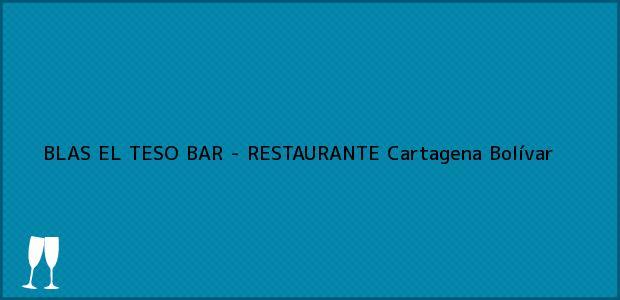 Teléfono, Dirección y otros datos de contacto para BLAS EL TESO BAR - RESTAURANTE, Cartagena, Bolívar, Colombia