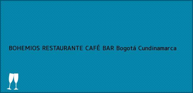 Teléfono, Dirección y otros datos de contacto para BOHEMIOS RESTAURANTE CAFÉ BAR, Bogotá, Cundinamarca, Colombia