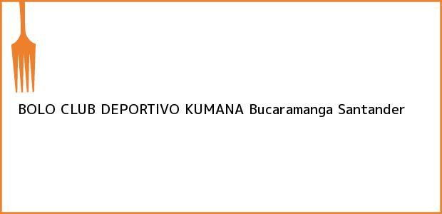 Teléfono, Dirección y otros datos de contacto para BOLO CLUB DEPORTIVO KUMANA, Bucaramanga, Santander, Colombia