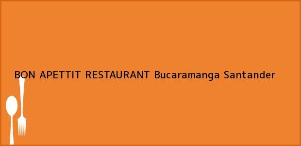 Teléfono, Dirección y otros datos de contacto para BON APETTIT RESTAURANT, Bucaramanga, Santander, Colombia