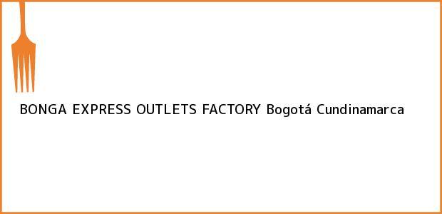 Teléfono, Dirección y otros datos de contacto para BONGA EXPRESS OUTLETS FACTORY, Bogotá, Cundinamarca, Colombia