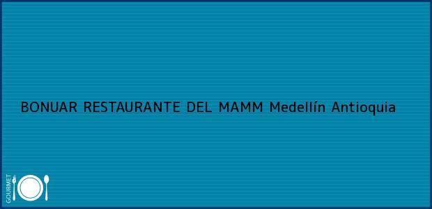 Teléfono, Dirección y otros datos de contacto para BONUAR RESTAURANTE DEL MAMM, Medellín, Antioquia, Colombia