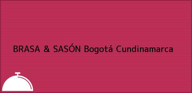Teléfono, Dirección y otros datos de contacto para BRASA & SASÓN, Bogotá, Cundinamarca, Colombia
