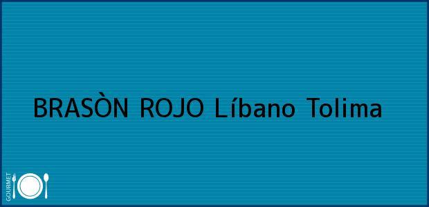 Teléfono, Dirección y otros datos de contacto para BRASÒN ROJO, Líbano, Tolima, Colombia