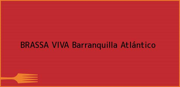 Teléfono, Dirección y otros datos de contacto para BRASSA VIVA, Barranquilla, Atlántico, Colombia